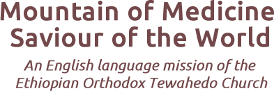 Mountain of Medicine Saviour of the World An English language mission of the Ethiopian Orthodox Tewahedo Church
